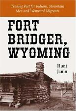 Fort Bridger, Wyoming: Trading Post for Indians, Mountain Men and Westward Migra