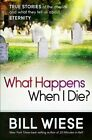 What Happens When I Die?: True Stories of the Afterlife and What They Tell Us about Eternity by Bill Wiese (Paperback / softback, 2013)