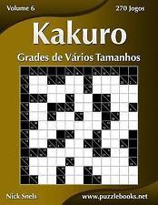 Kakuro: Kakuro Grades de Vários Tamanhos - Volume 6 - 270 Jogos by Nick Snels...