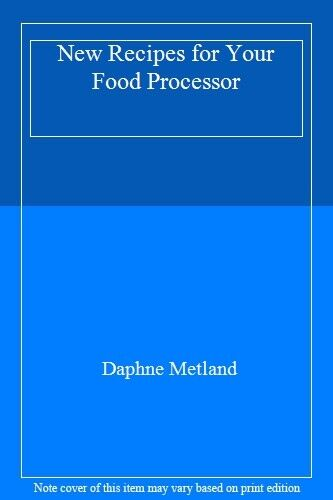 New Recipes for Your Food Processor,Daphne Metland