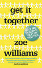 Get it Together: Why We Deserve Better Politics by Zoe Williams (Hardback, 2015)