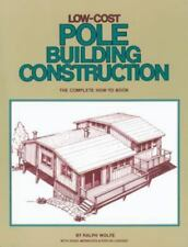 Low-Cost Pole Building Construction : The Complete How-To Book by Ralph Wolfe, D. Merrilees and E. Loveday (1980, Paperback, Revised)