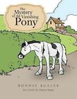 The Mystery of the Vanishing Pony by Bonnie Butler (Paperback, 2013)