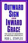 Outward Sign and Inward Grace by Rob L Staples (Paperback / softback, 1991)