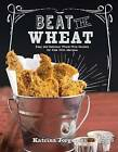 Beat the Wheat!: Easy and Delicious Wheat-Free Recipes for Kids with Allergies by Katrina Jorgensen (Hardback, 2016)