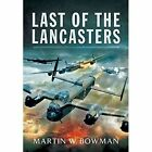 Last of the Lancasters by Martin Bowman (Hardback, 2014)