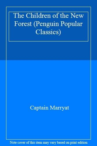 The Children of the New Forest (Penguin Popular Classics) By Captain Marryat