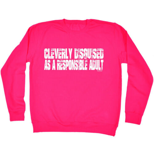 Cleverly Disguised As Responsible Adult SWEATSHIRT Sarcasm Gift birthday funny