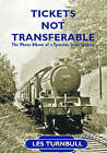 Tickets Not Transferable: The Photo Album of a Tyneside Trainspotter by Leslie Turnbull (Paperback, 2007)