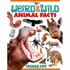 Weird and Wild Animal Facts by Jessica Loy (Hardback, 2015)