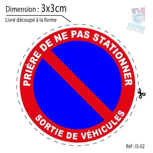 AUTOCOLLANT STICKER INTERDIT STATIONNER SORTIE VEHICULES PANNEAU IS-02 10x10 cm