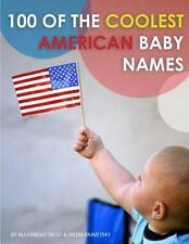 100 of the Coolest American Baby Names by Alexander Trost and Vadim Kravetsky...