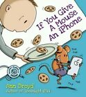 If You Give a Mouse an iPhone by Ann Droyd 9780399169267