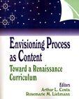 Envisioning Process as Content Toward a Renaissance Curriculum 9780803963108