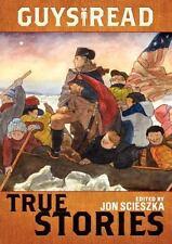Guys Read: True Stories: By Jon Scieszka, Jim Murphy, Elizabeth Partridge, Na...