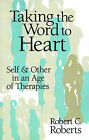 Taking the Word to Heart: Self and Other in an Age of Therapies by Robert C. Roberts (Paperback, 1959)