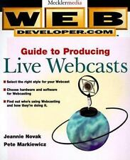Web Developer.com(r) Guide to Producing Live Webcasts
