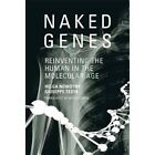 Naked Genes: Reinventing the Human in the Molecular Age by Helga Nowotny, Giuseppe Testa (Paperback, 2014)
