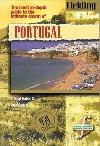 Fielding's Portugal: The Most In-Depth Guide to the Intimate Charm of Portugal