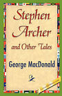 Stephen Archer and Other Tales by George MacDonald (Paperback / softback, 2007)