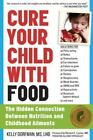Cure Your Child with Food : The Hidden Connection Between Nutrition and Childhood Ailments by Kelly Dorfman (2013, Paperback, Enlarged)
