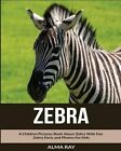 Zebra: A Children Pictures Book about Zebra with Fun Zebra Facts and Photos for Kids by Alma Ray (Paperback / softback, 2016)