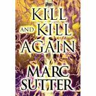 Kill and Kill Again by Marc Sutter (Hardback, 2012)
