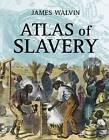 Atlas of Slavery by James Walvin (Paperback, 2005)