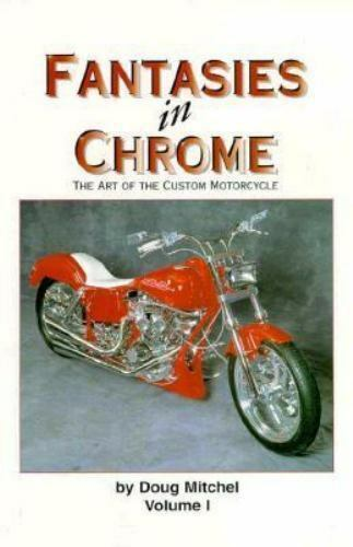 Mitchel, Doug .. Fantasies in Chrome: The Art of the Custom Motorcycle
