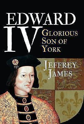 Edward IV: Glorious Son of York by Jeffrey James (Paperback, 2017)