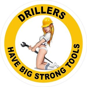 3-2-034-Drillers-Have-Big-Strong-Tools-Hard-Hat-Helmet-Sticker-H754
