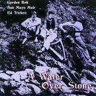 A Water Over Stone by Ed Trickett/Gordon Bok/Bok, Muir & Trickett/Ann Mayo Muir (CD, Feb-2011, Folk-Legacy)