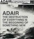 CD IMPORT JAPON AVEC OBI ADAIR - THE DESTRUCTION OF EVERYTHING.. / neuf & scellé