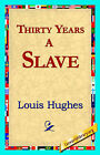 Thirty Years a Slave by Louis Hughes (Hardback, 2006)