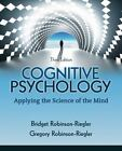 Cognitive Psychology : Applying the Science of the Mind by Bridget Robinson-Riegler and Gregory L. Robinson-Riegler (2011, Hardcover)