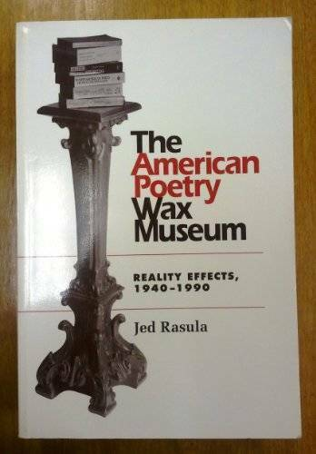 The American Poetry Wax Museum: Reality Effects, 1940-1990 (Refiguring En - GOOD