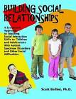 Building Social Relationships: A Systematic Approach to Teaching Social Interaction Skills to Children and Adolescents with ASD and Other Social Difficulties by Scott Bellini (Paperback, 2006)