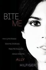 Bite Me : How Lyme Disease Stole My Childhood, Made Me Crazy, and Almost...