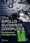 The Apollo Guidance Computer: Architecture and Operation by Frank O'Brien (Paperback, 2010)