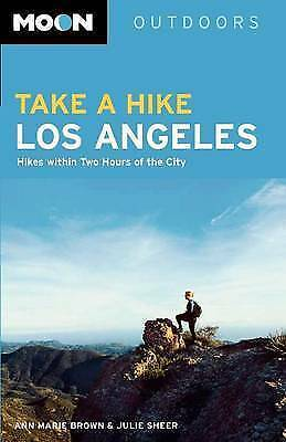 Moon Take a Hike Los Angeles: Hikes Within Two Hours of the City (Moon Outdoors)