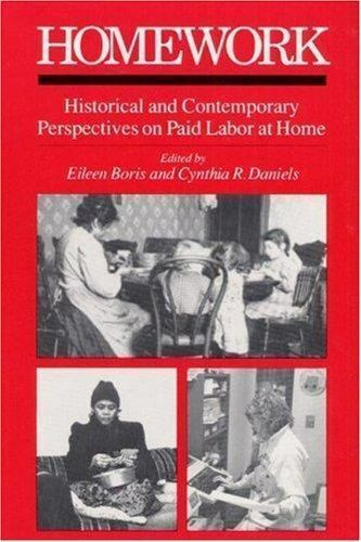 Homework Historical and Contemporary Perspectives on Paid Labor at Home by Boris