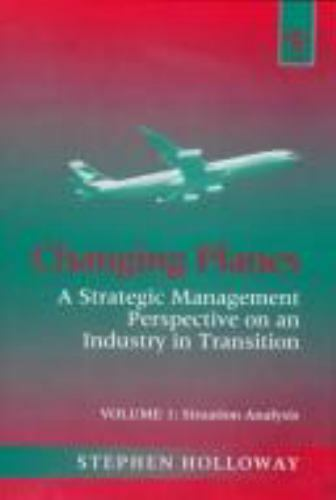 Changing Planes : A Strategic Management Perspective on an Industry in Transitio