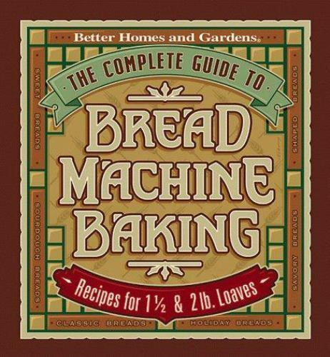The Complete Guide to Bread Machine Baking: Recipes for 1 1/2- and 2-pound Loave 2