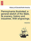 Pennsylvania Illustrated; A General Sketch of the State, Its Scenery, History and Industries. with Engravings. by Anonymous (Paperback / softback, 2011)
