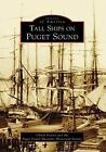 Tall Ships on Puget Sound by Puget Sound Maritime Historical Society, Chuck Fowler (Paperback / softback, 2007)