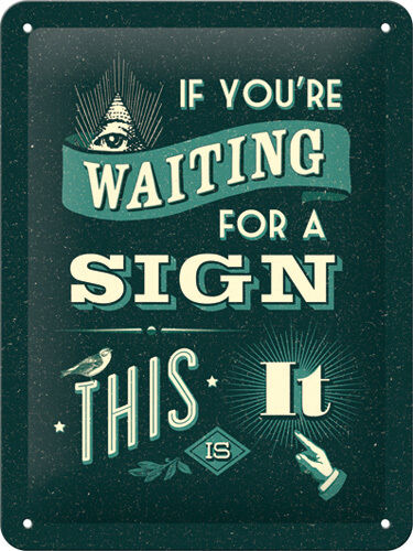 If you are waiting for a sign Blechschild 20x15 cm Schild 26161 Schild Schilder
