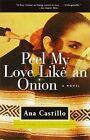 Peel My Love Like an Onion by Ana Castillo (Paperback / softback, 2000)