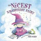 The Nicest Naughtiest Fairy by Reader in Clinical Neurology & Honorary Consultant Neurologist   Nick Ward (Paperback / softback, 2016)