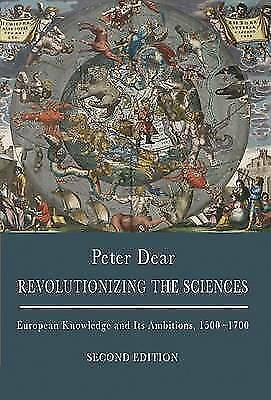 Revolutionizing the Sciences: European Knowledge and Its Ambitions, 1500-1700 -