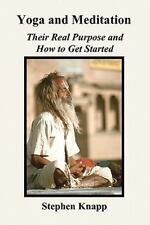 Yoga and Meditation : Their Real Purpose and How to Get Started by Stephen...